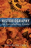 Historiography : An Introductory Guide, Cheng, Eileen Ka-May, 1441177671