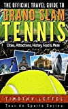 The Official Travel Guide to Grand Slam Tennis: Cities, Attractions, History, Food & More