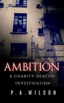 Ambition: A Female Private Investigator Mystery series (The Charity Deacon Investigations Book 3) by [Wilson, P.A.]