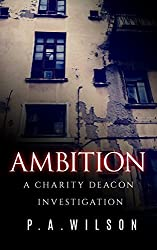Ambition: A Female Private Investigator Mystery series (The Charity Deacon Investigations Book 3)
