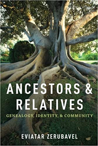 Ancestors And Relatives: Genealogy, Identity, And Community by Eviatar Zerubavel