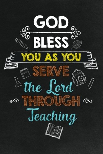 God Bless You as You Serve the Lord Through Teaching: Religious Teacher Inspirational Quotes Journal; Lined Journal with Quotes throughout for a Religious Teacher Appreciation Gift -