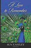 A Love to Remember, Sun Eastley, 1478727462