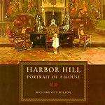 Harbor Hill: Portrait of a House | Richard Guy Wilson