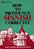 How to Pronounce Spanish Correctly, Connell, Stanley W. and Torres, Martha L., 084427402X