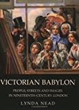 img - for Victorian Babylon: People, Streets and Images in Nineteenth-Century London by Lynda Nead (2005-06-11) book / textbook / text book