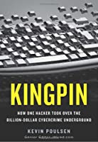 Kingpin: How One Hacker Took Over the Billion-Dollar Cybercrime Underground Front Cover