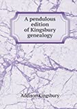 A Pendulous Edition of Kingsbury Genealogy, Addison Kingsbury, 5518555784