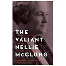 The Valiant Nellie McClung: Selected Writings by Canada's Most Famous Suffragist