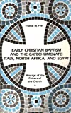 Early Christian Baptism and the Catechumenate: Italy, North Africa, and Egypt (Message of the Fathers of the Church)