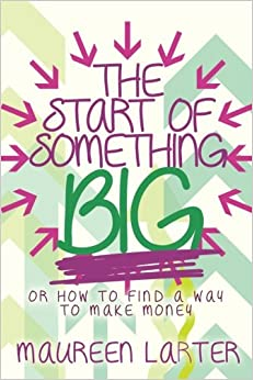 Book The Start of Something BIG: or How to find an idea to make money