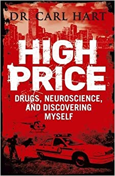 High Price: Drugs, Neuroscience, and Discovering Myself by Carl Hart (2013-07-04)