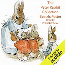 The Peter Rabbit Collection Audiobook by Beatrix Potter Narrated by Peter Batchelor