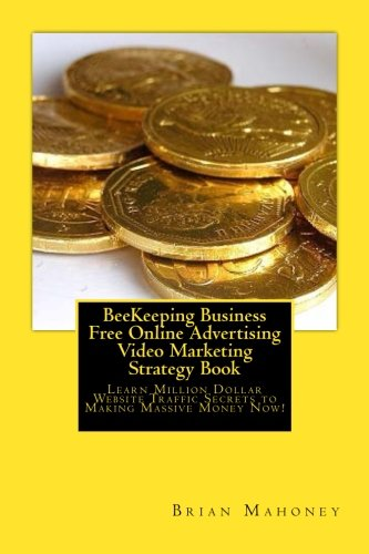 Download BeeKeeping Business Free Online Advertising Video Marketing Strategy Book: Learn Million Dollar Website Traffic Secrets to Making Massive Money Now! PDF