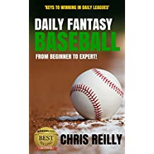 Daily Fantasy Baseball: From Beginner to Expert: Keys to Winning in Daily Leagues