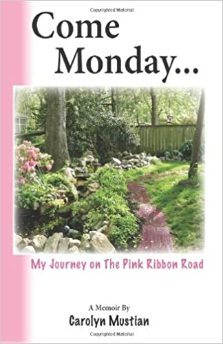 Come Monday My Journey on The Pink Ribbon Road by Carolyn Mustian