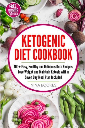 Ketogenic Diet Cookbook: 100+ Easy, Healthy and Delicious Keto Recipes Lose Weight and Maintain Ketosis with a 7 Day Meal Plan Included