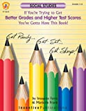 If You're Trying to Get Better Grades and Higher Test Scores in Social Studies You've Gotta Have This Book!, Imogene Forte and Marjorie Frank, 0865306478