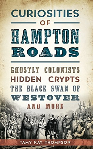 Curiosities of Hampton Roads: Ghostly Colonists, Hidden Crypts, the Black Swan of Westover and ()