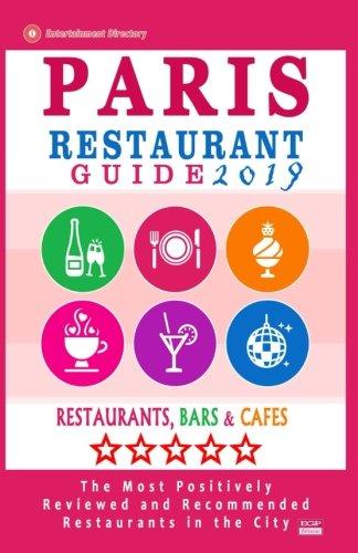 Paris Restaurant Guide 2019: Best Rated Restaurants in Paris, France - 1000 restaurants, bars and cafés recommended for visitors, 2019 (The Best Restaurant In Paris)