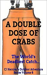 A DOUBLE DOSE OF CRABS: The World's Deadliest Catch... (CJ's Outdoor Adventure Series Book 6)