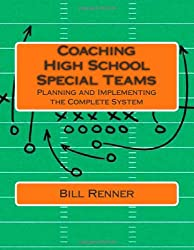 Coaching High School Special Teams: Planning and Implementing the Complete System