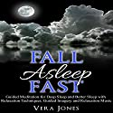 Fall Asleep Fast: Guided Meditation for Deep Sleep and Better Sleep with Relaxation Techniques, Guided Imagery, and Relaxation Music Audiobook by Vera Jones Narrated by Chloe Rice