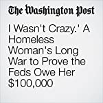 I Wasn't Crazy.' A Homeless Woman's Long War to Prove the Feds Owe Her $100,000 | Petula Dvorak