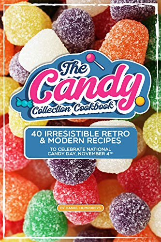 The Candy Collection Cookbook: 40 Irresistible Retro & Modern Recipes to Celebrate National Candy Day, November 4th