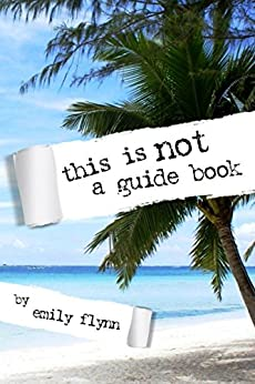 This is Not a Guide Book: Unconventional Travel as Norm by [Flynn, Emily]