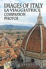 Images of Italy: Companion Photos to La Viaggiatrice (The Traveler) by Anna Castiglioni (2016-12-03) Paperback