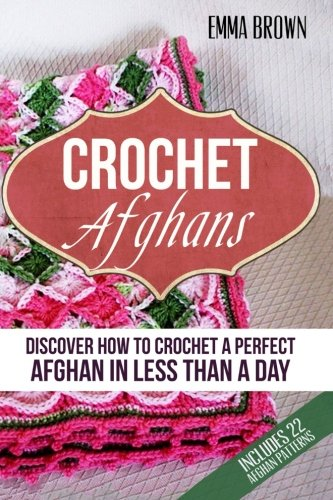 Crochet Afghans: Discover How to Crochet a Perfect Afghan in Less Than a Day - Crochet Afghan