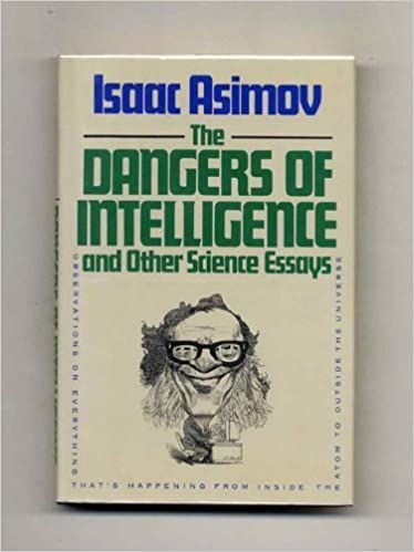 com dangers of intelligence and other science essays  com dangers of intelligence and other science essays 9780395415542 isaac asimov books