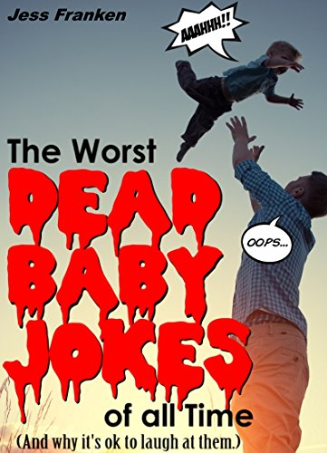 The Worst Dead Baby Jokes of All Time: And why it's ok to laugh at them (The Best Memes Of All Time)