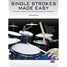 Single Strokes Made Easy: A Practical Approach for Developing Speed and Endurance