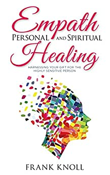 Empath: Empath Personal and Spiritual Healing: Harnessing Your Gift for the Highly Sensitive Person by [Knoll, Frank ]
