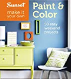 Sunset Make It Your Own: Paint and Color, Sunset Magazine Editors and Jeanne Huber, 0376016353