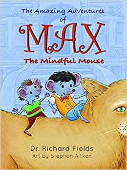 How Mindfulness And Storytelling Help >> The Amazing Adventure Of Max The Mindful Mouse Richard Fields