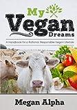 My Vegan Dreams: A Handbook For a Rational, Responsible Vegan Lifestyle