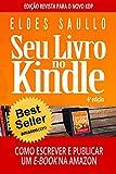 Seu Livro no Kindle: Como Escrever e Publicar Um E-book na Amazon (Portuguese Edition)