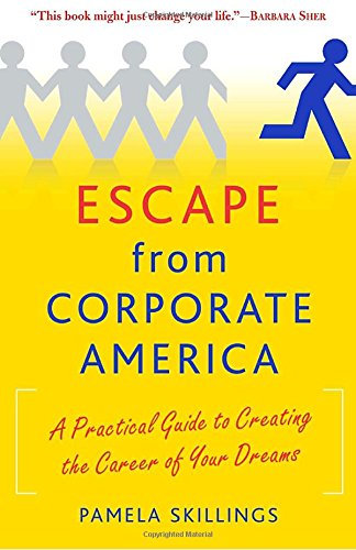 Escape from Corporate America: A Practical Guide to Creating the ...