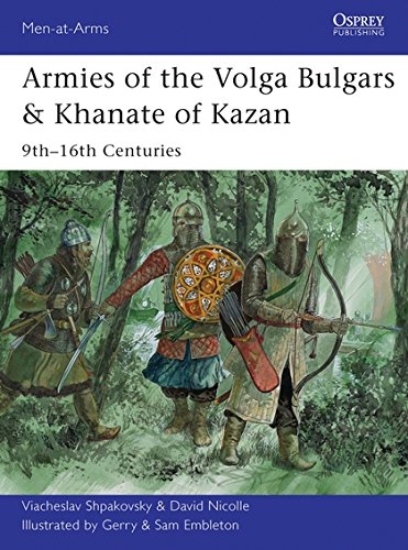 Download Armies of the Volga Bulgars & Khanate of Kazan: 9th–16th centuries (Men-at-Arms) PDF