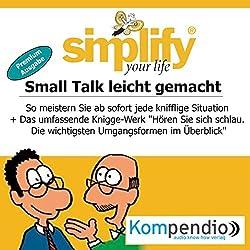 Simplify your life - Small Talk leicht gemacht (Premium-Ausgabe): So meistern Sie ab sofort jede knifflige Situation