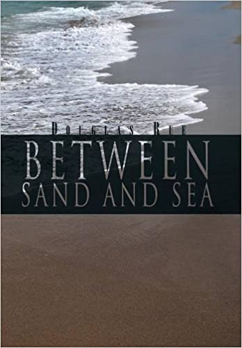 Between Sand and Sea: Douglas Rue: 9781469157368: Amazon com