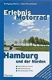 Erlebnis Motorrad Hamburg: Hamburg und der Norden. Die schönsten Touren, besten Kurven und wichtigsten Treffs