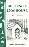 Building a Doghouse: (Storey's Country Wisdom Bulletins A-269) (Storey Country Wisdom Bulletin)
