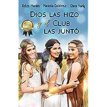 Dios Las Hizo y El Club Las Juntó (Spanish Edition)