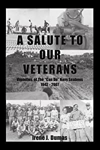 "A Salute To Our Veterans: Vignettes Of The ""Can Do"" Navy Seabees 1942 - 2007 by Trafford Publishing"