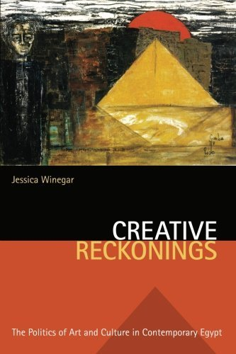 Creative Reckonings: The Politics of Art and Culture in Contemporary Egypt (Stanford Studies in Middle Eastern and I) by Winegar, Jessica(October 11, 2006) Paperback