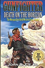 "Gunfighter: Morgan Deerfield: Death on the Horizon: The Exciting Sixth Western Adventure In The ""Gunfighter: Morgan Deerfield"" Series! (The Morgan Deerfield Western Saga) Paperback"